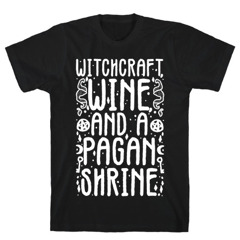 Witchcraft, Wine, and a Pagan Shrine T-Shirt