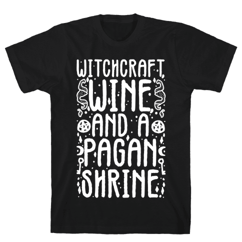 Witchcraft, Wine, and a Pagan Shrine Mens/Unisex T-Shirt