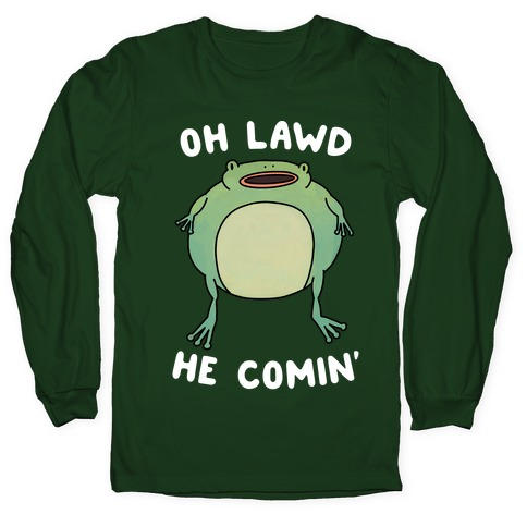 Oh Lawd He Comin' Frog Long Sleeve T-Shirt