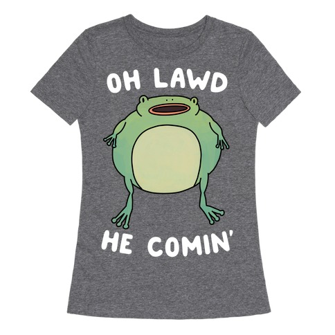 Oh Lawd He Comin' Frog Womens T-Shirt
