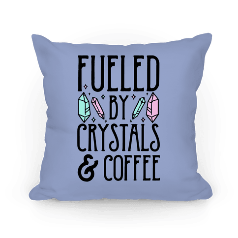 Fueled By Crystals & Coffee Pillow