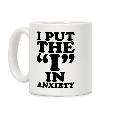 I Put The I In Anxiety Coffee Mug