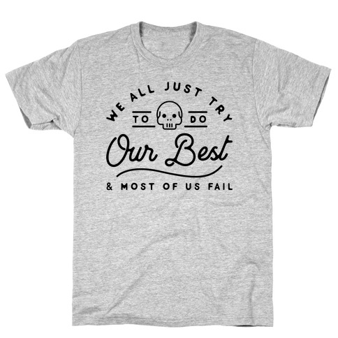 We All Just Try T-Shirt