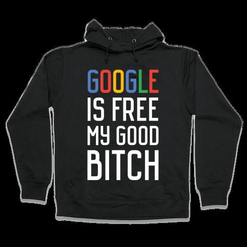Google is Free Hooded Sweatshirt