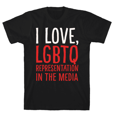 I Love LGBTQ Representation In The Media White Print Mens T-Shirt