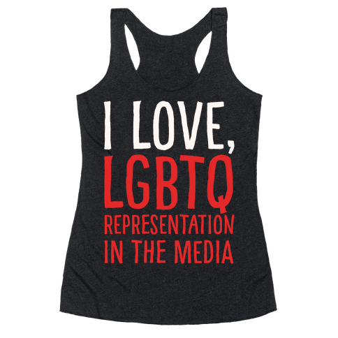 I Love LGBTQ Representation In The Media White Print Racerback Tank Top