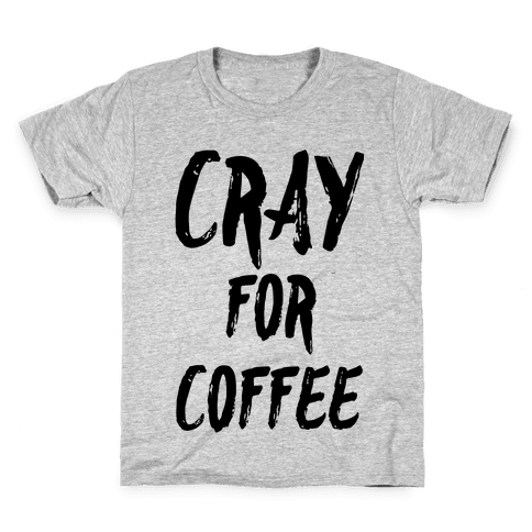 Cray for Coffee Kids T-Shirt