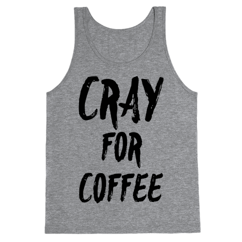 Cray for Coffee Tank Top