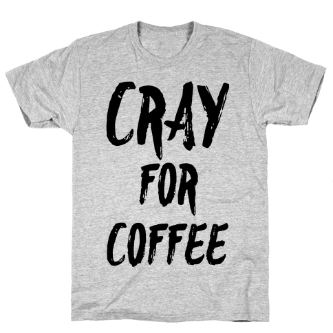 Cray for Coffee Mens T-Shirt