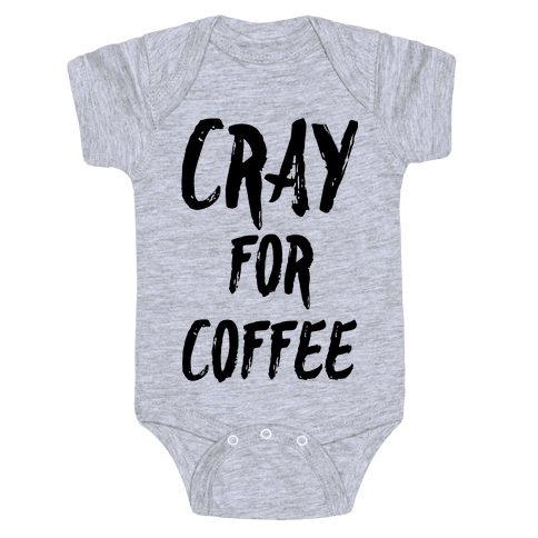 Cray for Coffee Baby Onesy