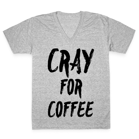 Cray for Coffee V-Neck Tee Shirt