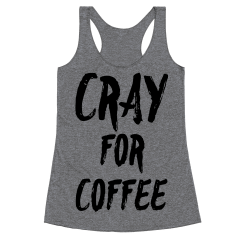 Cray for Coffee Racerback Tank Top