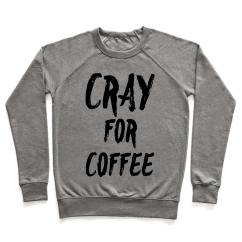 Cray for Coffee Pullover