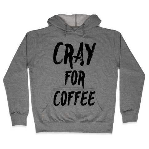 Cray for Coffee Hooded Sweatshirt