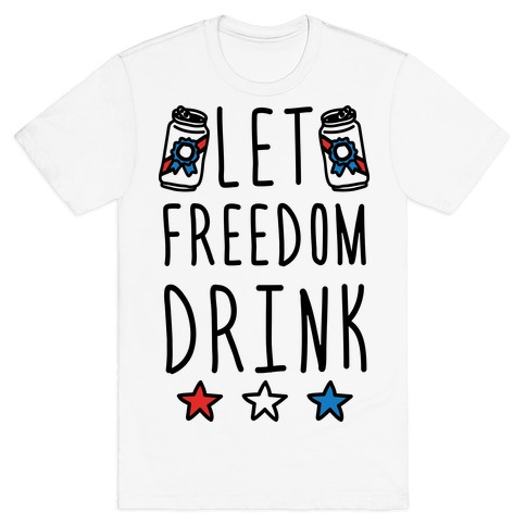 Let Freedom Drink Mens T-Shirt