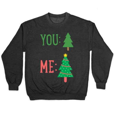 You: Tree Me: Christmas Tree Meme Pullover