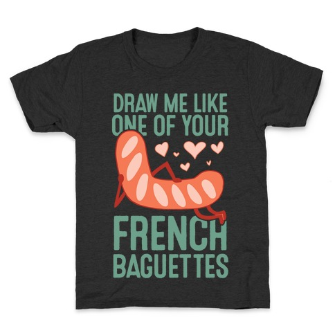 Draw Me Like One Of Your French Baguettes Kids T-Shirt