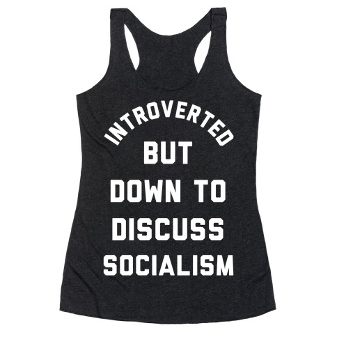 Introverted But Down To Discuss Socialism Racerback Tank Top