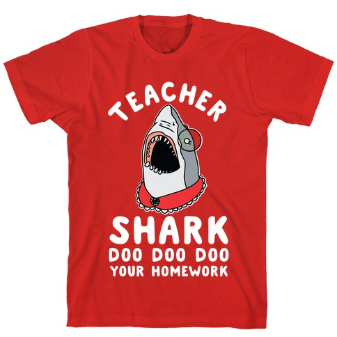 Teacher Shark Doo Doo Doo Your Homework T-Shirt