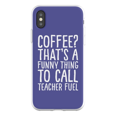 Coffee That's A Funny Thing To Call Teacher Fuel Phone Flexi-Case