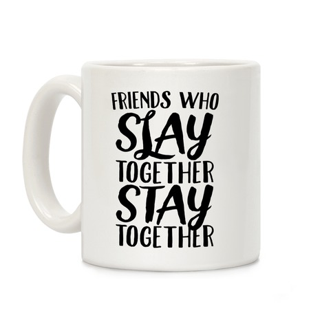 Friends Who Slay Together Stay Together Coffee Mug