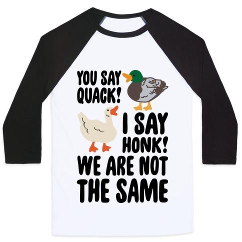 You Say Quack I Say Honk We Are Not The Same Baseball Tee