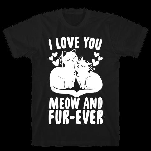 I Love You Meow and Furever - 2 Brides Mens T-Shirt