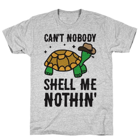 Can't Nobody Shell Me Nothin' Turtle T-Shirt