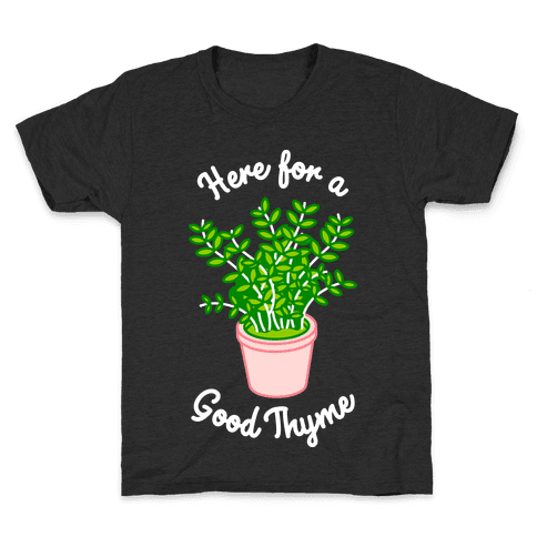 Here For a Good Thyme Kids T-Shirt