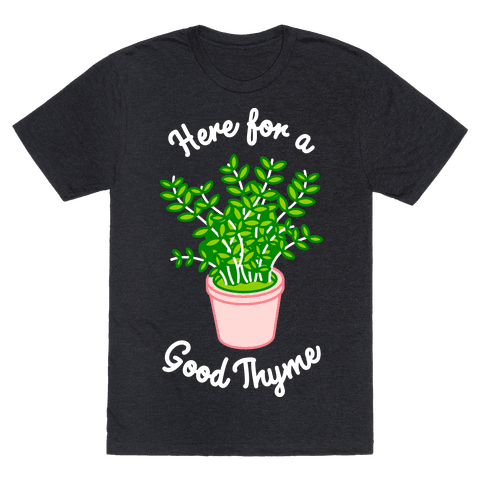 Here For a Good Thyme Mens/Unisex T-Shirt