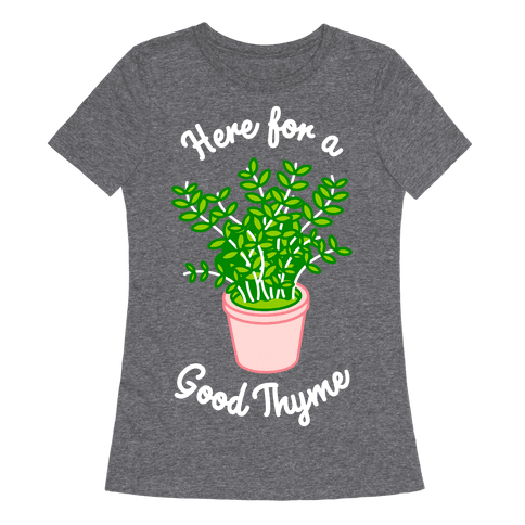 Here For a Good Thyme Womens T-Shirt