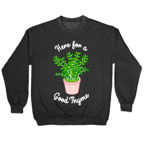 Here For a Good Thyme Pullover