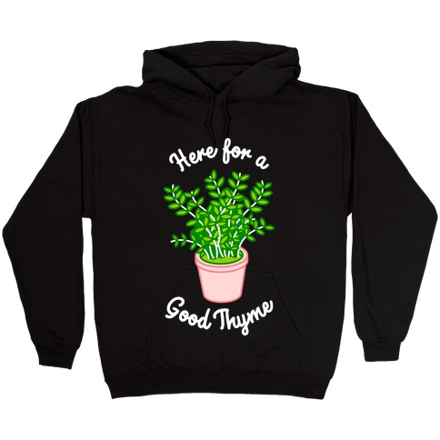 Here For a Good Thyme Hooded Sweatshirt