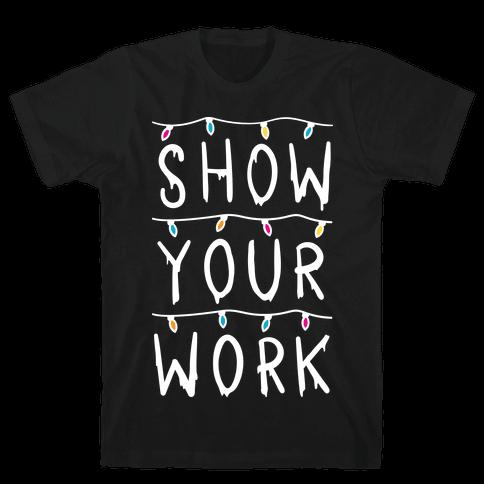 Show Your Work Parody Mens T-Shirt