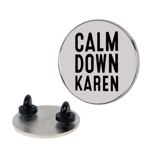 Calm Down Karen Pin