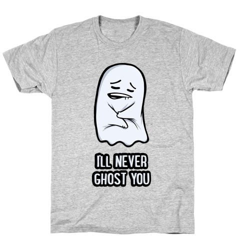 I'll Never Ghost You T-Shirt