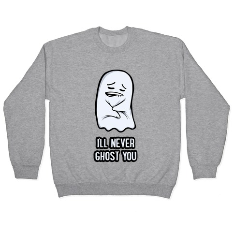 I'll Never Ghost You Pullover