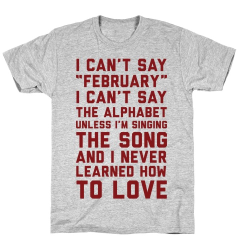I Can't Say February T-Shirt
