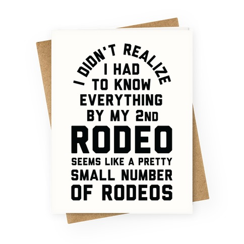 I Didn't Realize I Had To Know Everything Second Rodeo Greeting Card