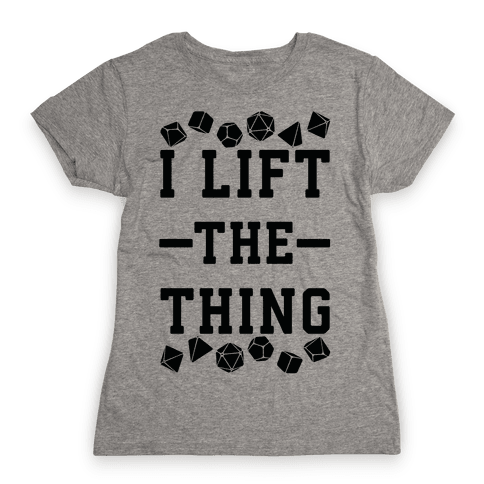 I Lift the Thing Womens T-Shirt
