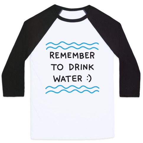 Remember To Drink Water Baseball Tee