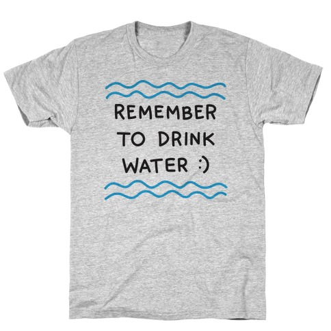 Remember To Drink Water T-Shirt