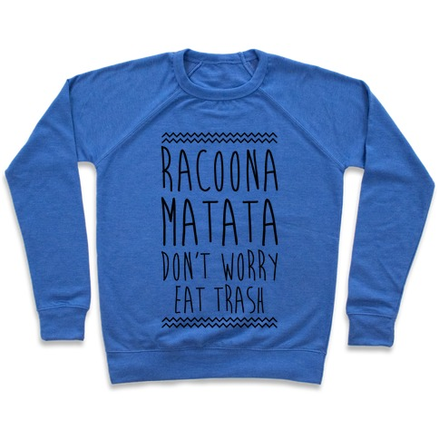 Raccoona Matata Don't Worry Eat Trash Pullover