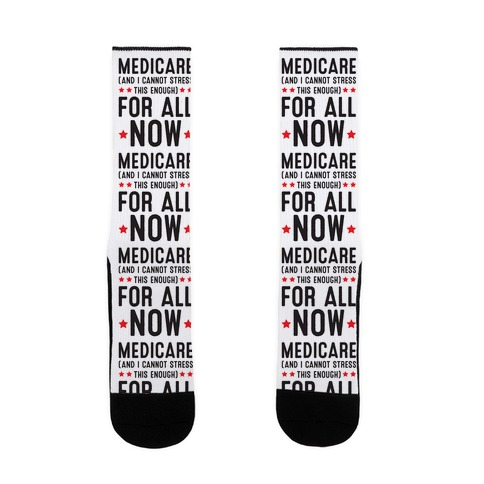 Medicare (And I Cannot Stress This Enough) For All NOW Sock