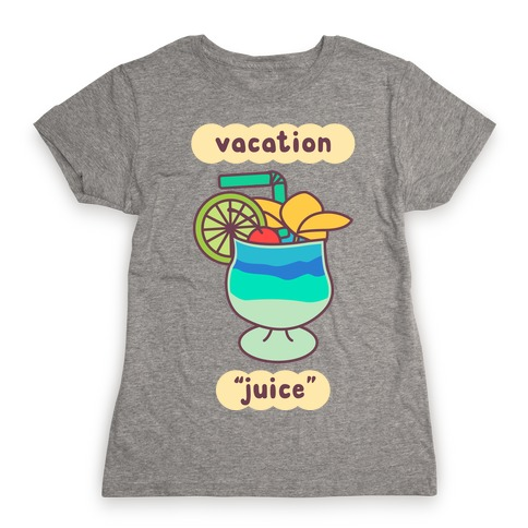 "Vacation ""Juice"" Womens T-Shirt"