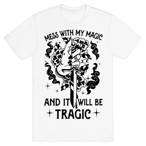 Mess With My Magic And It Will Be Tragic Mens/Unisex T-Shirt