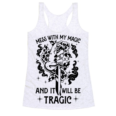 Mess With My Magic And It Will Be Tragic Racerback Tank Top