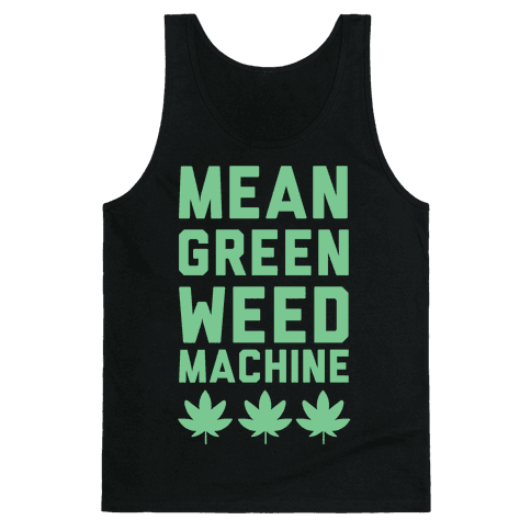 Mean Green Weed Machine Tank Top