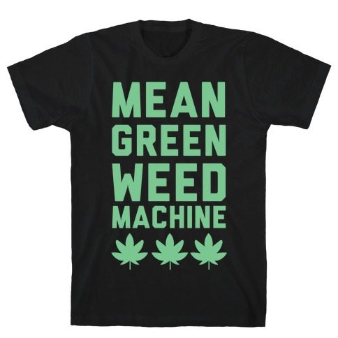 Mean Green Weed Machine T-Shirt