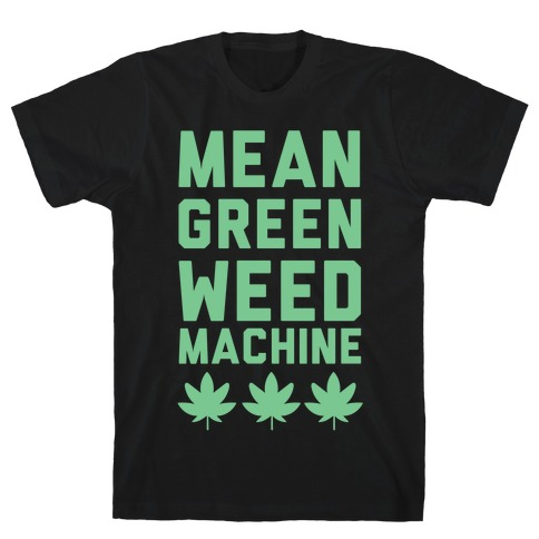 Mean Green Weed Machine Mens T-Shirt